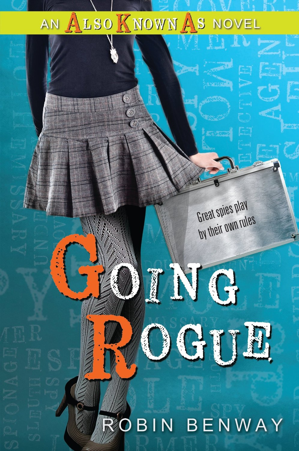 """Going Rogue """"GOING ROGUE: AN ALSO KNOWN AS NOVEL,"""" by Robin Benway ..."""